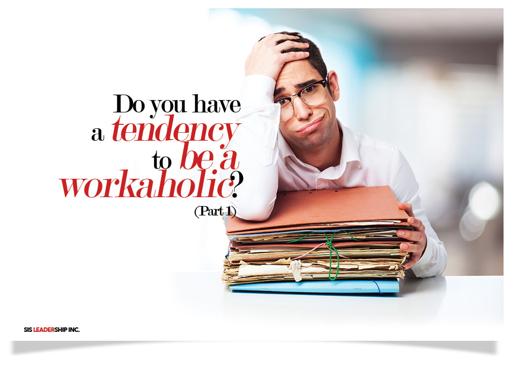 Do you have a tendency to be a workaholic? (Part 1)