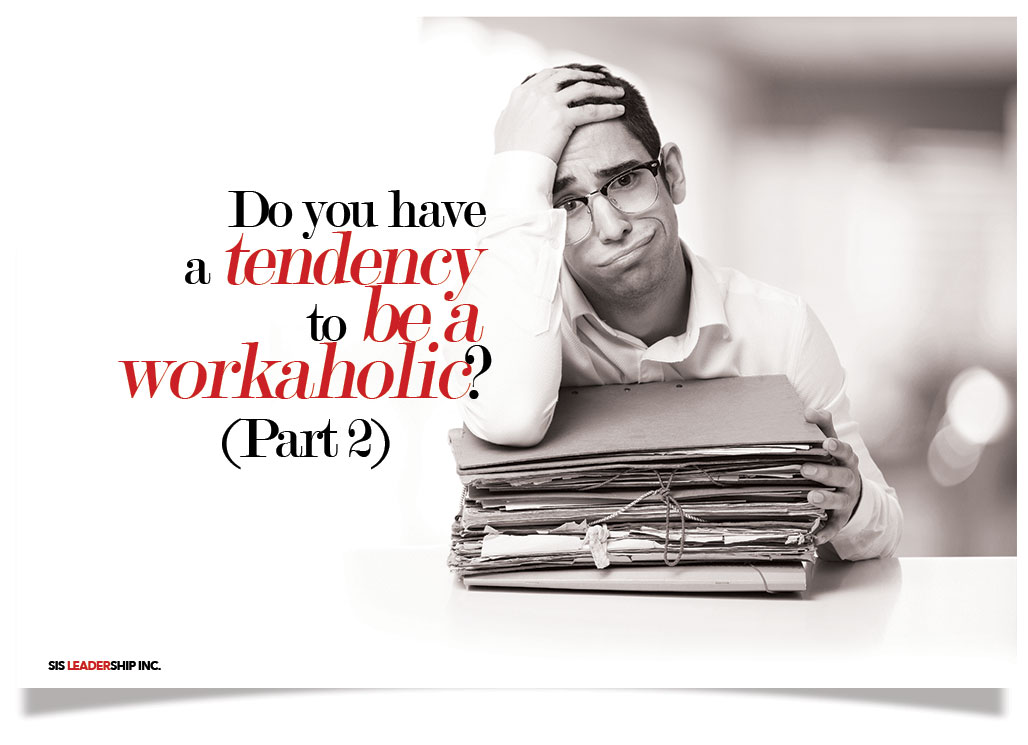 Do you have a tendency to be a workaholic? (Part 2)