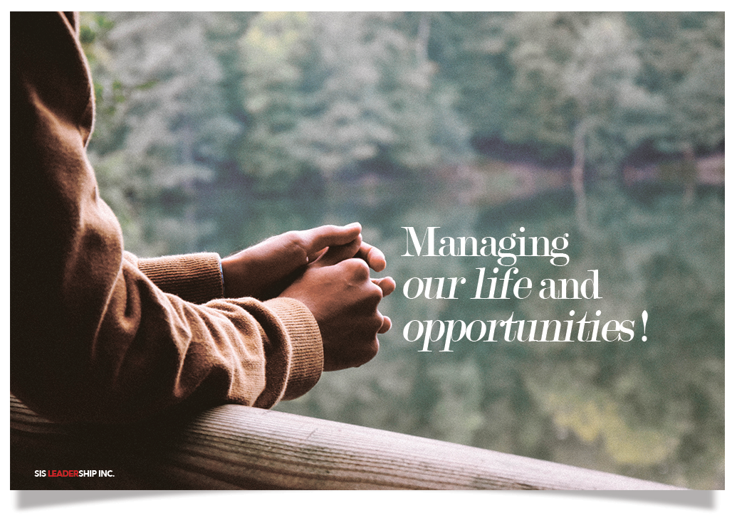 Managing our life and opportunities!