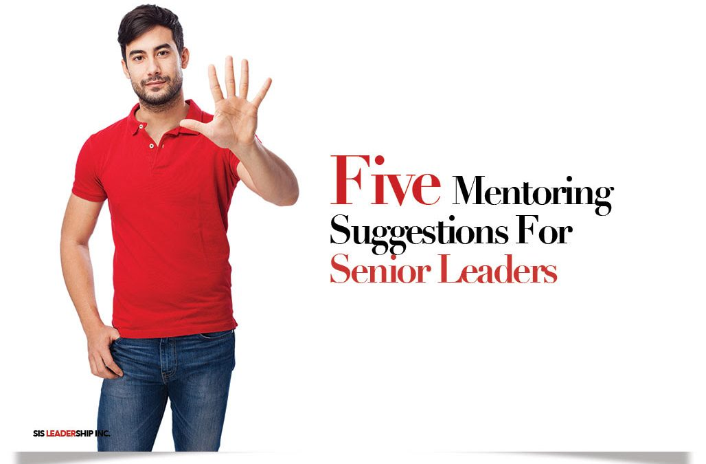 Five Mentoring Suggestions For Senior Leaders