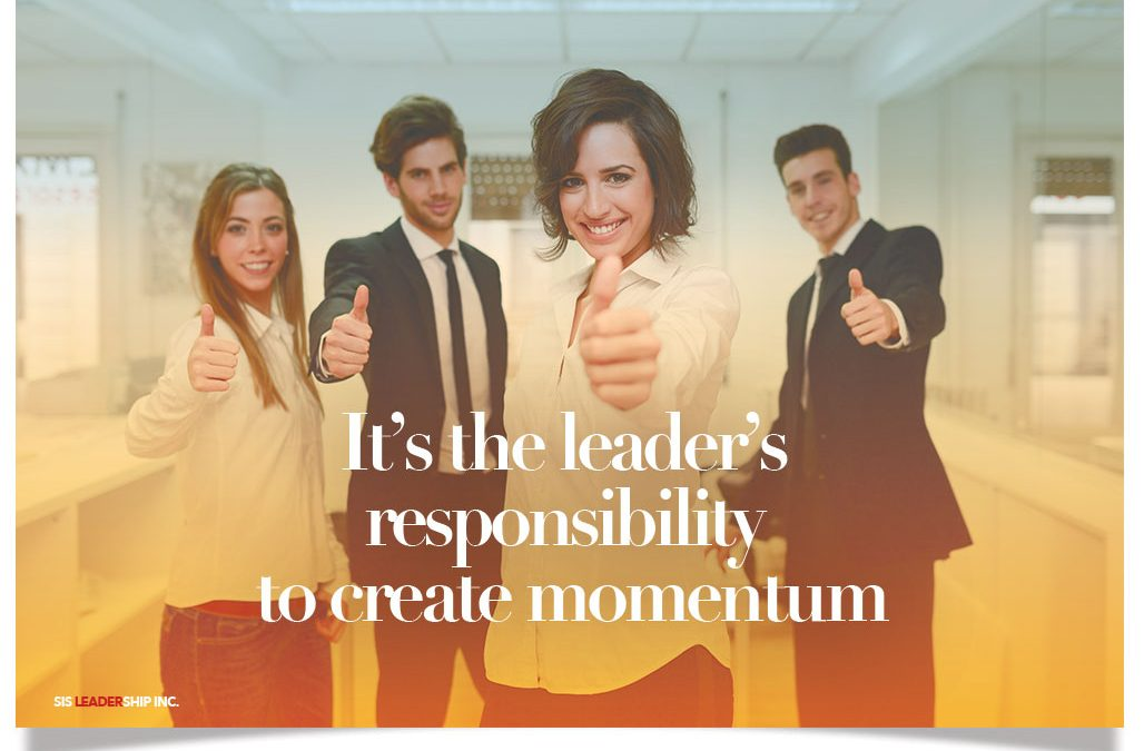 It's the leader's responsibility to create momentum