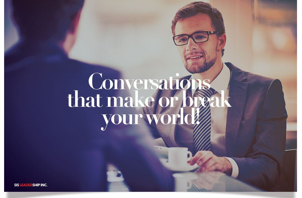 Conversations that make or break your world!